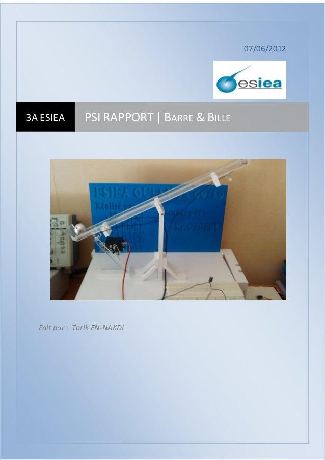 PSI RAPPORT | Barre & Bille 2012 0 07/06/2012 Fait par : Tarik EN-NAKDI 3A ESIEA PSI RAPPORT | BARRE & BILLE
