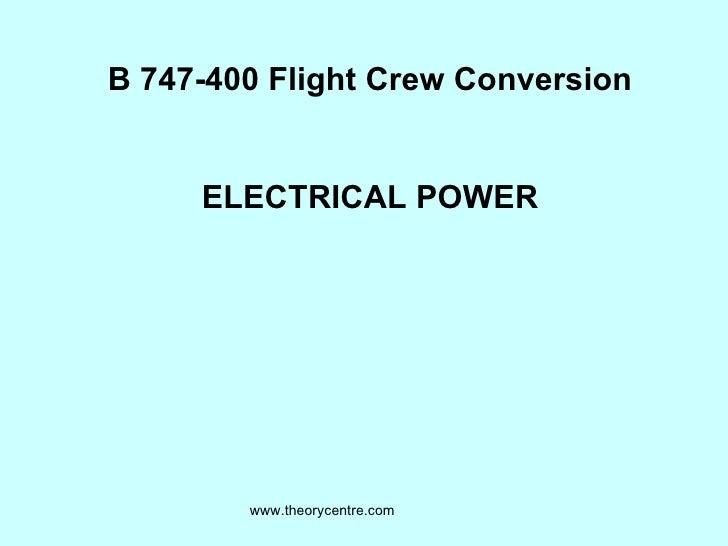 B 747-400 Flight Crew Conversion ELECTRICAL POWER www.theorycentre.com