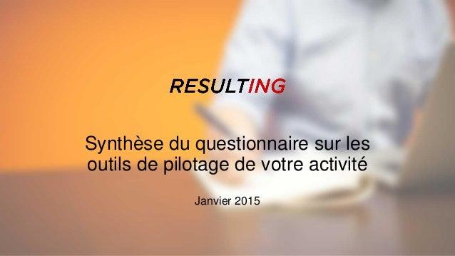 Synthèse du questionnaire sur les outils de pilotage de votre activité Janvier 2015