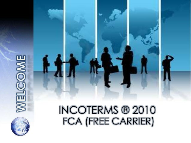 INCOTERMS ® 2010FCA (FREE CARRIER)