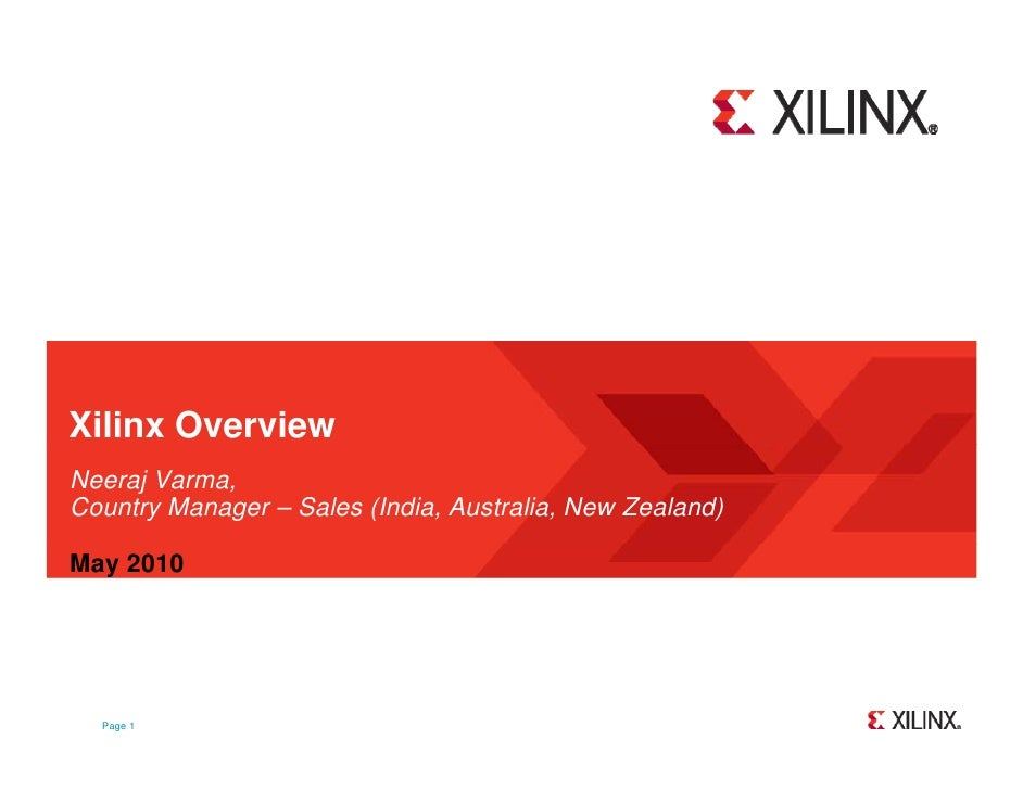 Xilinx Overview Neeraj Varma, Country Manager – Sales (India, Australia, New Zealand)  May 2010       Page 1
