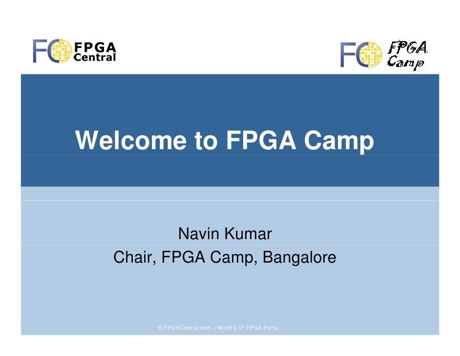 Welcome to FPGA Camp              Navin Kumar   Chair, FPGA Camp, Bangalore           © FPGACentral.com – World's 1st FPGA...