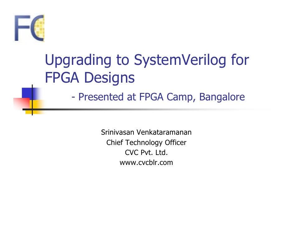 Upgrading to System Verilog for FPGA Designs, Srinivasan Venkataramanan, CVC