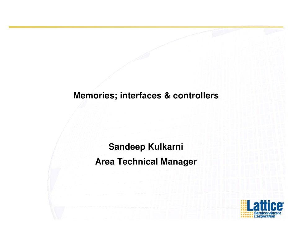 Memories; interfaces & controllers             Sandeep Kulkarni      Area Technical Manager                         g