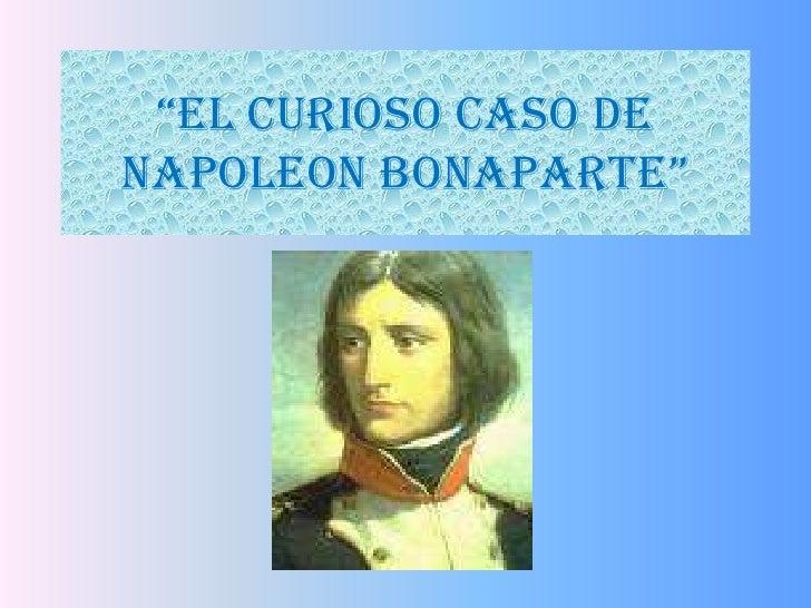 """""""EL CURIOSO CASO DE NAPOLEON BONAPARTE"""""""