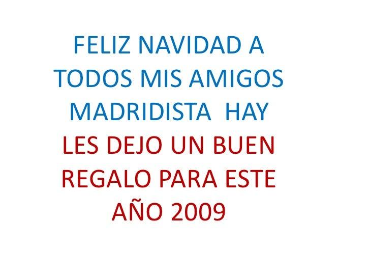 FELIZ NAVIDAD A TODOS MIS AMIGOS MADRIDISTA  HAY LES DEJO UN BUEN REGALO PARA ESTE AÑO 2009<br />