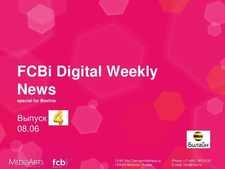 FCBi Digital WeeklyNewsspecial for BeelineВыпуск #408.06                      13/42 2nd Zvenigorodskaya st.   Phone (+7 49...