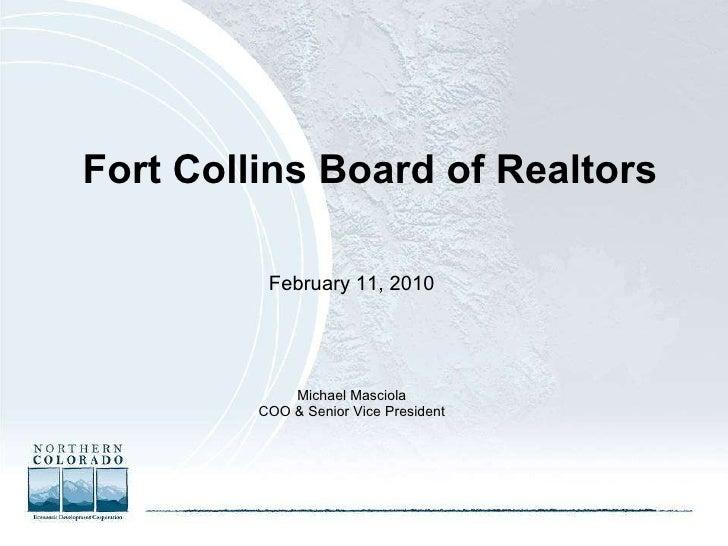 Fort Collins Board of Realtors <ul><li>February 11, 2010 </li></ul><ul><li>Michael Masciola </li></ul><ul><li>COO & Senior...
