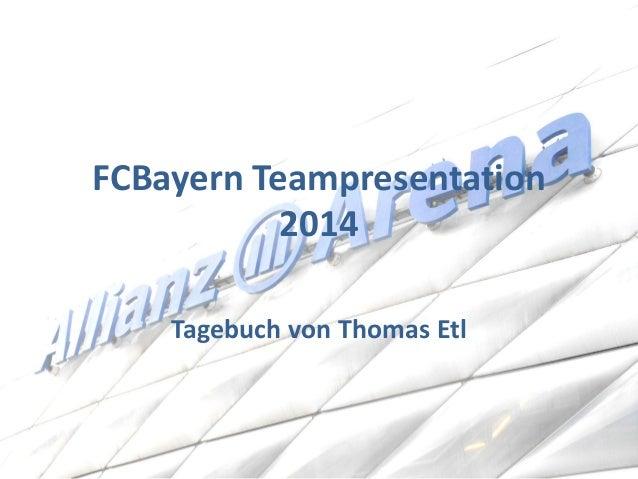 FCBayern Teampresentation 2014  Tagebuch von Thomas Etl