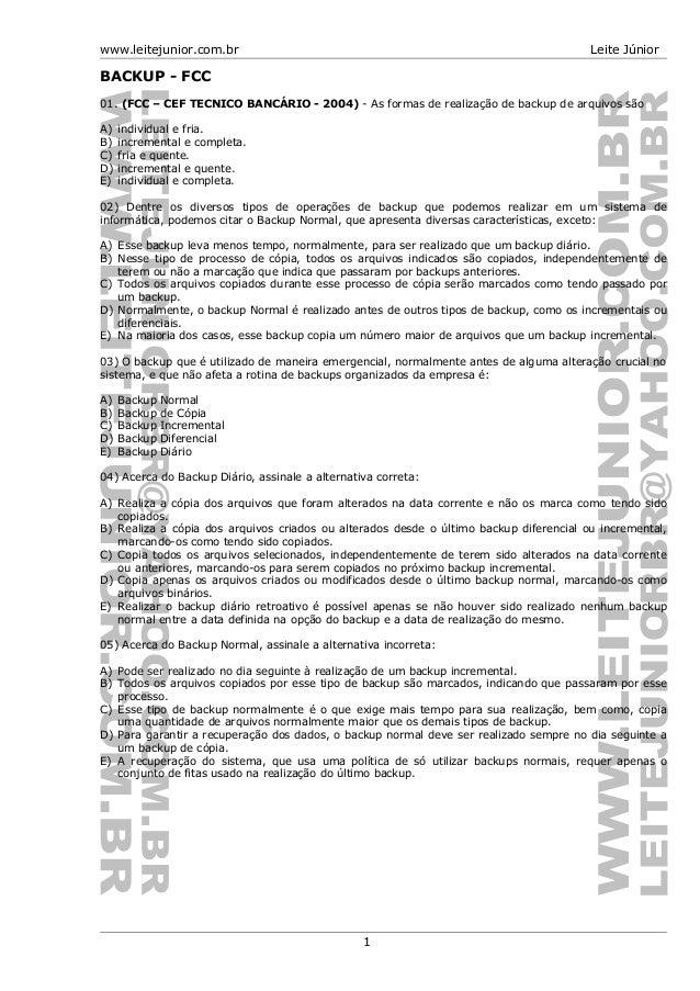 www.leitejunior.com.br Leite JúniorBACKUP - FCC01. (FCC – CEF TECNICO BANCÁRIO - 2004) - As formas de realização de backup...