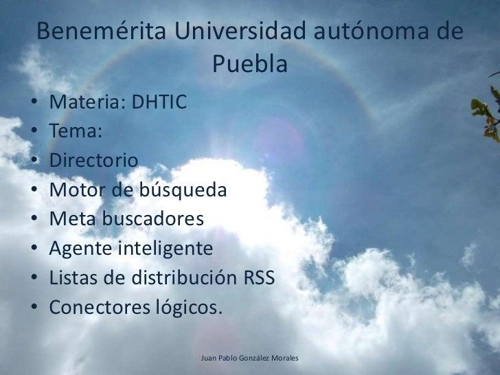 Benemérita Universidad autónoma de              Puebla•   Materia: DHTIC•   Tema:•   Directorio•   Motor de búsqueda•   Me...