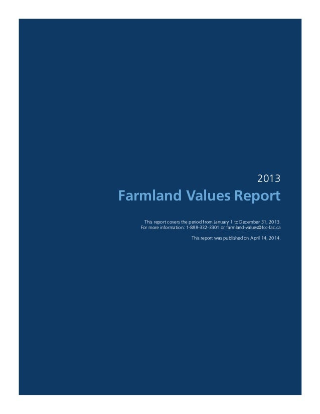 2013 Farmland Values Report This report covers the period from January 1 to December 31, 2013. For more information: 1-888...