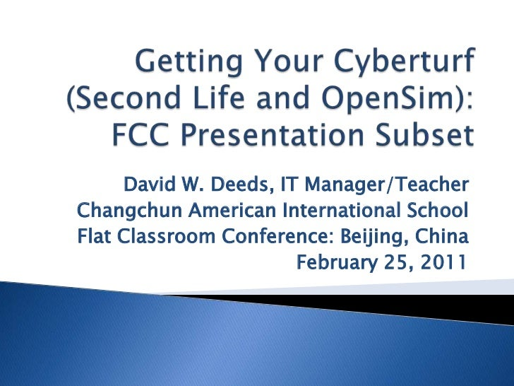 Getting Your Cyberturf (Second Life and OpenSim): FCC Presentation Subset<br />David W. Deeds, IT Manager/Teacher<br />Cha...