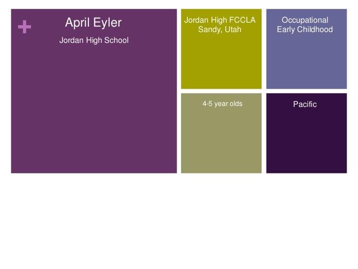 April Eyler<br />Occupational Early Childhood <br />Jordan High FCCLA<br />Sandy, Utah<br />Jordan High School<br />4-5 y...