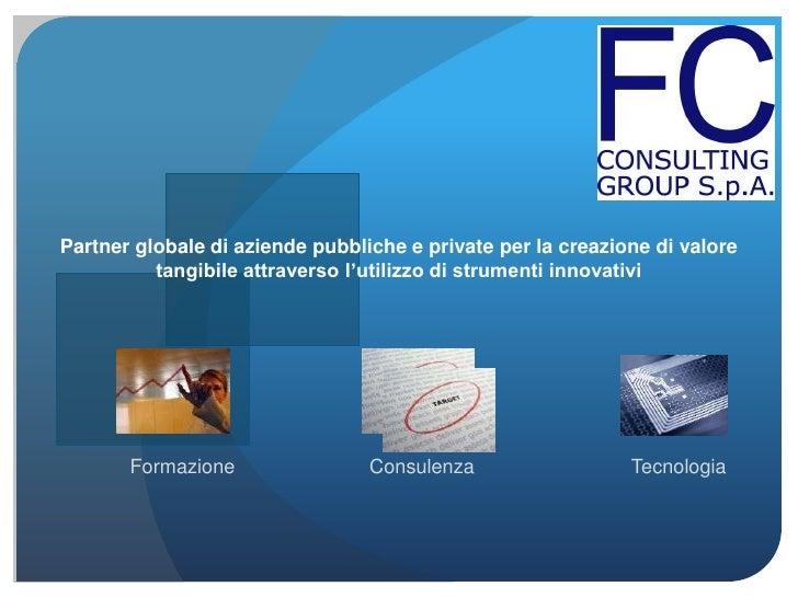 Partner globale di aziende pubbliche e private per la creazione di valore tangibile attraverso l'utilizzo di strumenti inn...