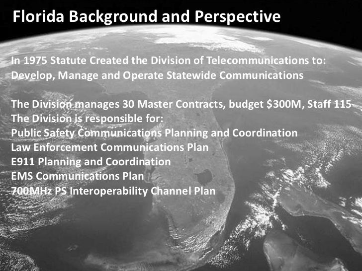 Florida Background and Perspective<br />In 1975 Statute Created the Division of Telecommunications to:<br />Develop, Manag...