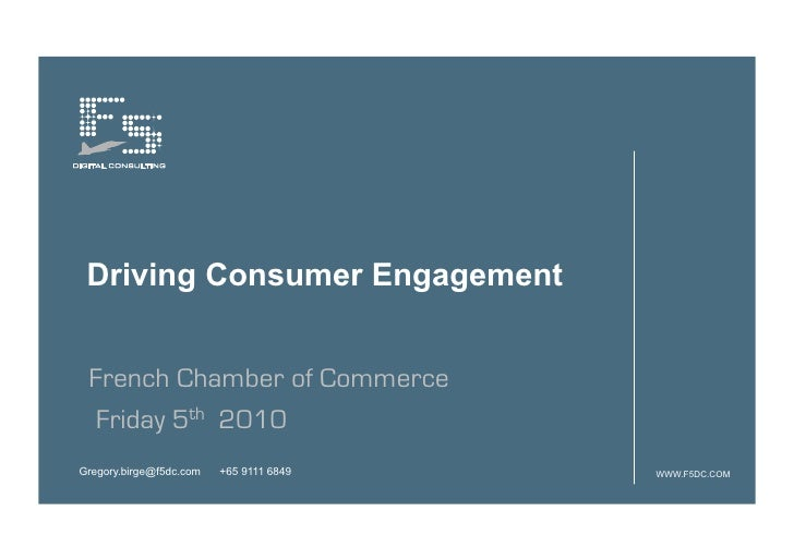 Driving Consumer Engagement    French Chamber of Commerce   Friday 5th 2010 Gregory.birge@f5dc.com   +65 9111 6849   WWW.F...