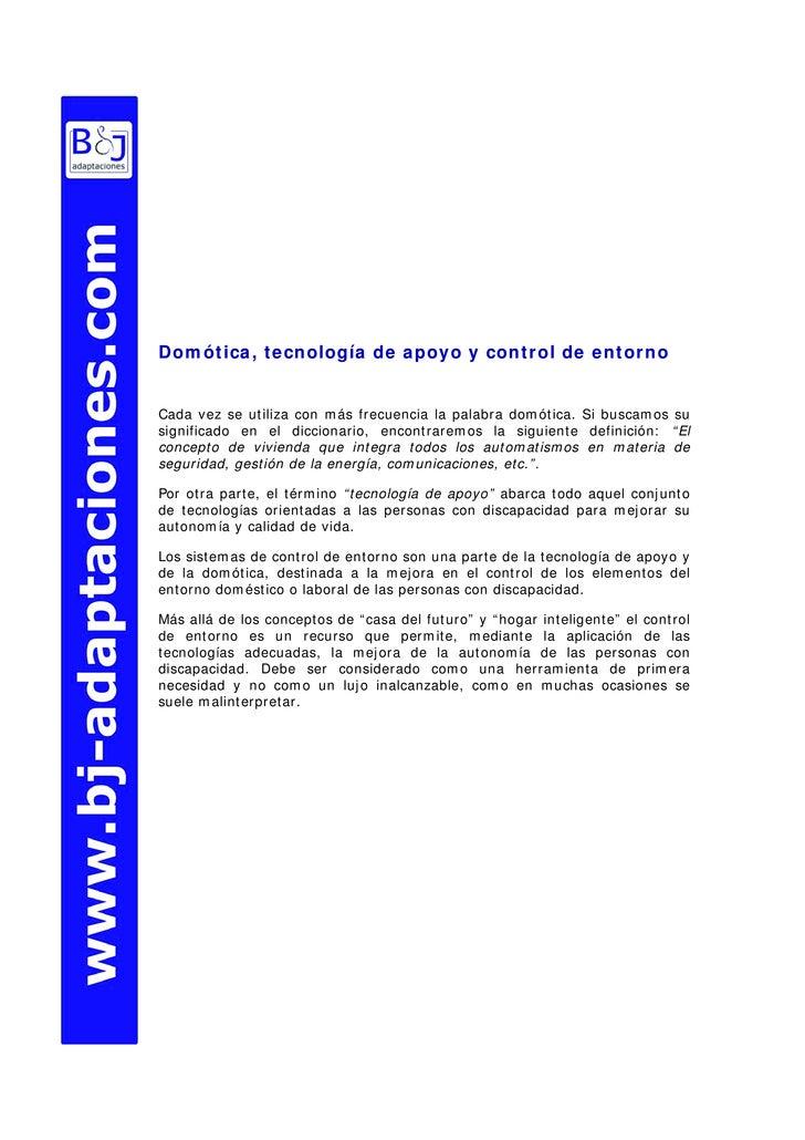 Domótica, tecnología de apoyo y control de entorno   Cada vez se utiliza con más frecuencia la palabra domótica. Si buscam...