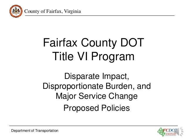 County of Fairfax, Virginia  Fairfax County DOT Title VI Program Disparate Impact, Disproportionate Burden, and Major Serv...