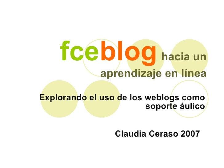 fce blog   hacia un aprendizaje en línea Explorando el uso de los weblogs como soporte áulico Claudia Ceraso 2007