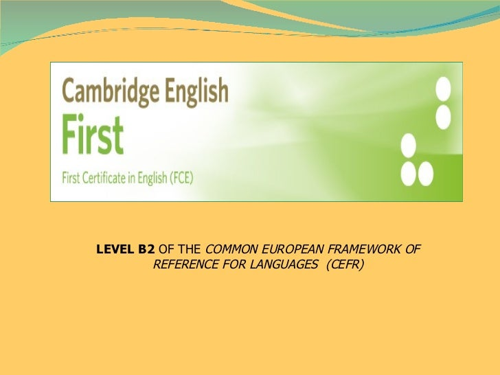 LEVEL B2  OF THE  COMMON EUROPEAN FRAMEWORK OF REFERENCE FOR LANGUAGES  (CEFR)