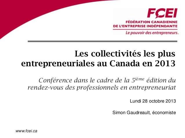 Les collectivités les plus entrepreneuriales au Canada en 2013 Conférence dans le cadre de la 5ième édition du rendez-vous...