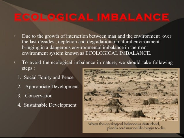 imbalance in ecosystem causes The study shows the cause of environmental imbalance, environmental challenges and climate change the aftermath of these heats on the ecosystem is environment imbalance and climate change environmental challenges and climate change: nigeria experience.