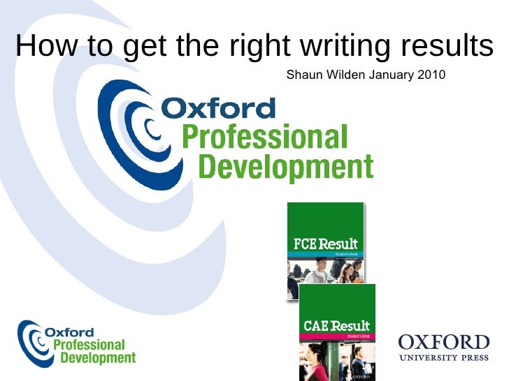 How to get the right writing results Shaun Wilden January 2010