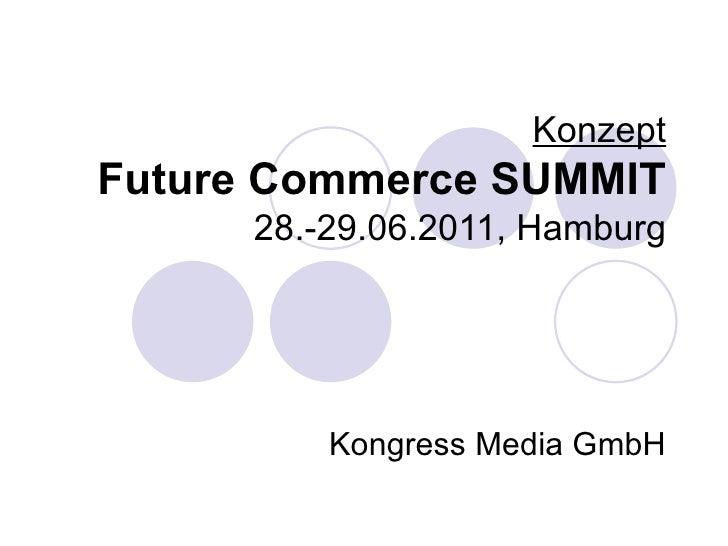 Konzept Future Commerce SUMMIT 28.-29.06.2011, Hamburg Kongress Media GmbH