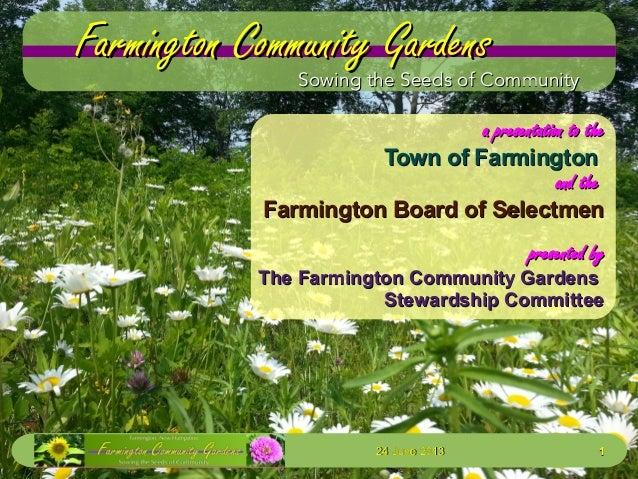 24 June 201324 June 2013 11 Farmington Community GardensFarmington Community Gardens a presentation to thea presentation t...