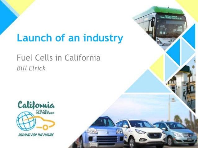 Launch of an industryFuel Cells in CaliforniaBill Elrick