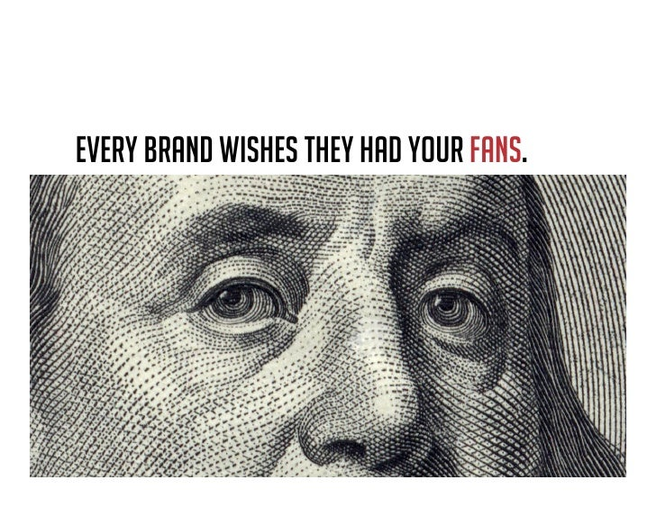 Every brand wishes they had your fans.