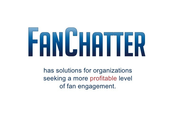 has solutions for organizations seeking a more profitable level      of fan engagement.