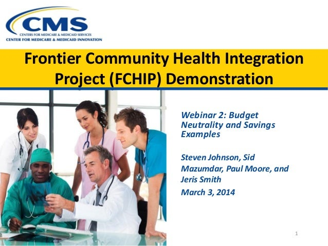 Frontier Community Health Integration Project (FCHIP) Demonstration Webinar 2: Budget Neutrality and Savings Examples Stev...