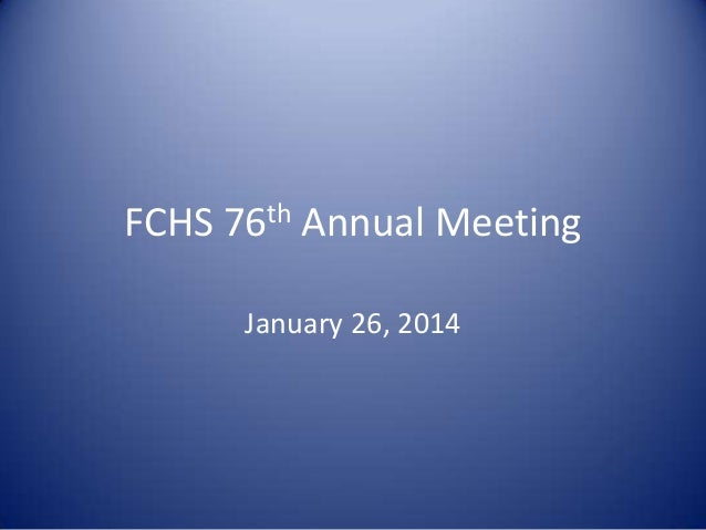 FCHS 76th Annual Meeting January 26, 2014