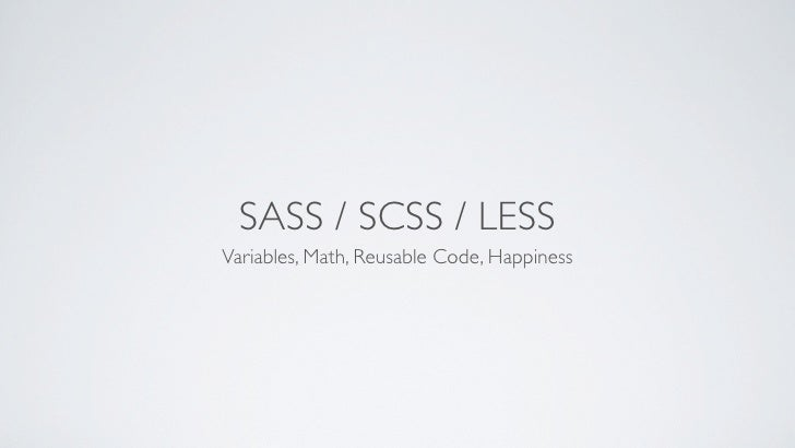 SASS / SCSS / LESS Variables, Math, Reusable Code, Happiness