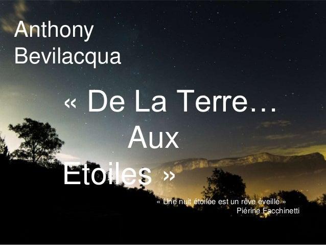 Anthony Bevilacqua « De La Terre… Aux Etoiles » « Une nuit étoilée est un rêve éveillé » Piérine Facchinetti