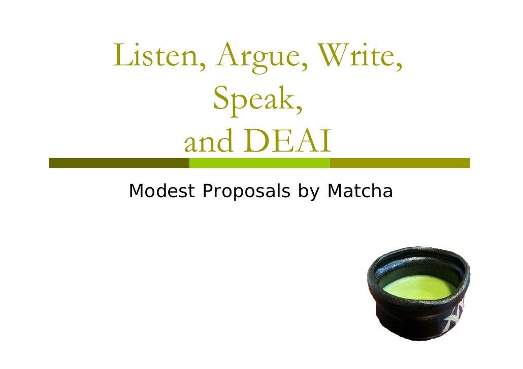 Listen, Argue Write Listen Argue, Write,         Speak,         Speak      and DEAI  Modest P  M d t Proposals by M t h   ...