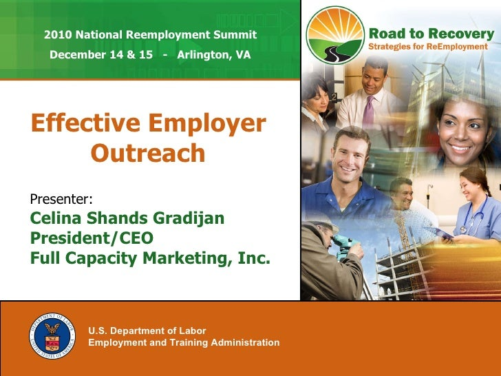 Effective Employer Outreach U.S. Department of Labor Employment and Training Administration   Presenter: Celina Shands Gra...
