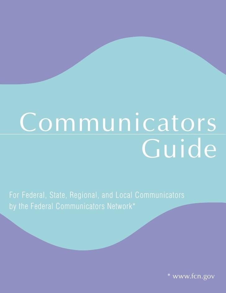 Communicators          GuideFor Federal, State, Regional, and Local Communicatorsby the Federal Communicators Network*    ...