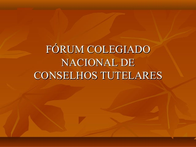FÓRUM COLEGIADOFÓRUM COLEGIADO NACIONAL DENACIONAL DE CONSELHOS TUTELARESCONSELHOS TUTELARES