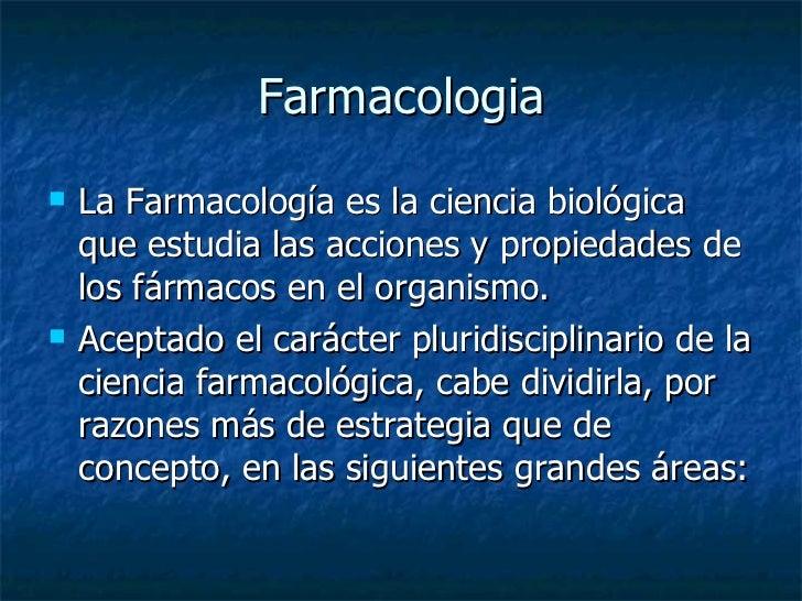 Farmacologia <ul><li>La Farmacología es la ciencia biológica que estudia las acciones y propiedades de los fármacos en el ...