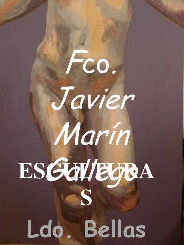 Fco.JavierMarínGallegoESCULTURASLdo. Bellas