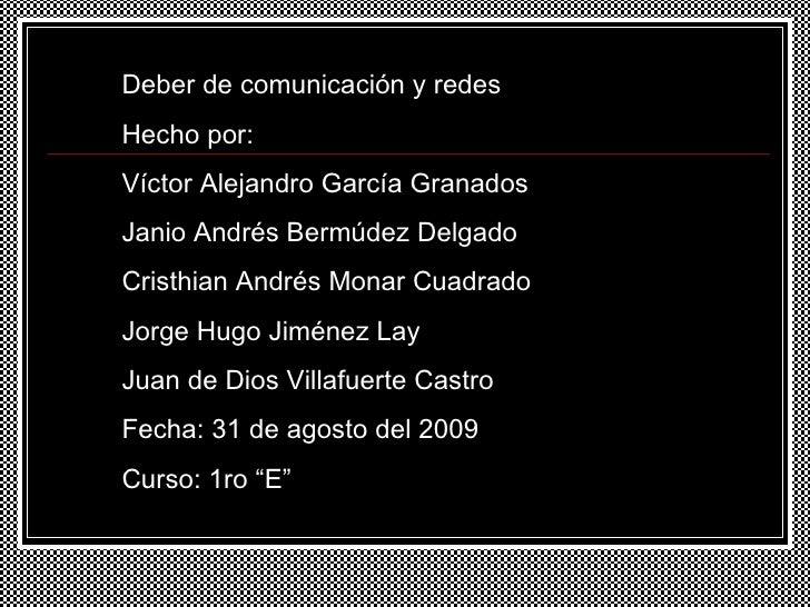 Deber de comunicación y redes Hecho por:  Víctor Alejandro García Granados Janio Andrés Bermúdez Delgado Cristhian Andrés ...