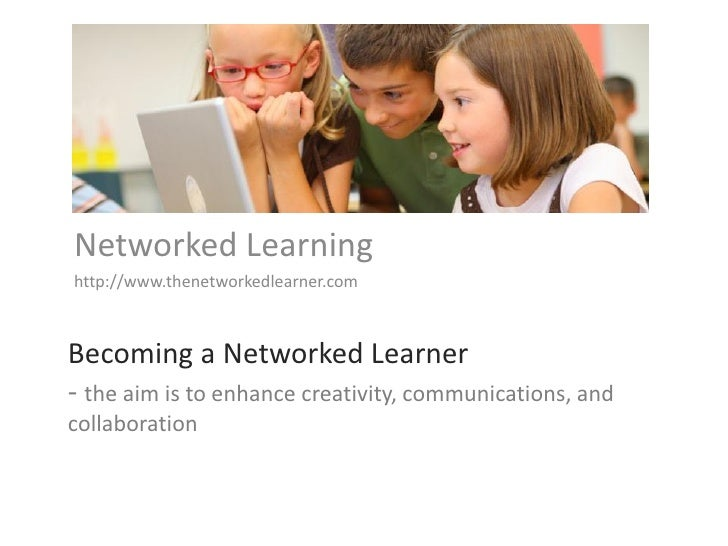 Networked Learning http://www.thenetworkedlearner.com    Becoming a Networked Learner - the aim is to enhance creativity, ...