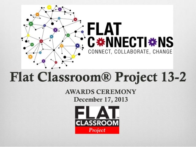 Flat Classroom® Project 13-2 AWARDS CEREMONY December 17, 2013