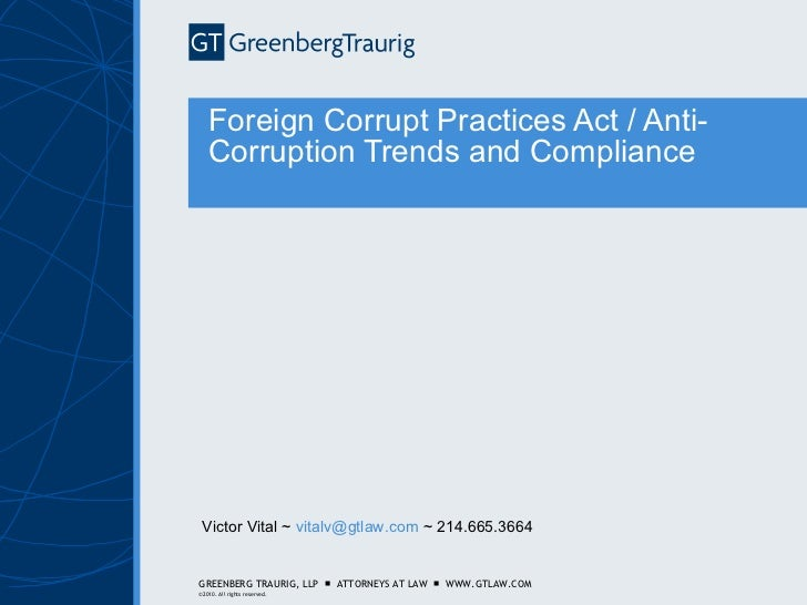 Foreign Corrupt Practices Act / Anti-Corruption Trends and Compliance Victor Vital ~  [email_address]  ~ 214.665.3664