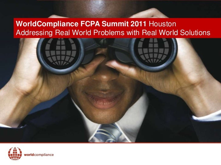 ContactWorldCompliance FCPA Summit 2011 HoustonAddressing Real World Problems with Real World Solutions          Ryan Morg...