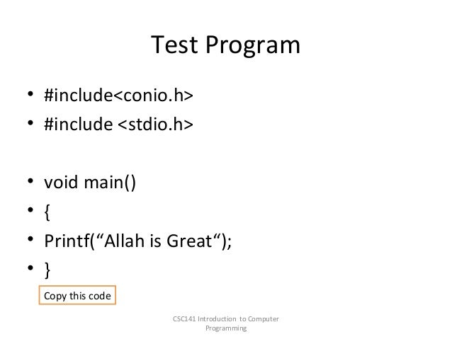 "Test Program • #include<conio.h> • #include <stdio.h> • • • •  void main() { Printf(""Allah is Great""); } Copy this code CS..."