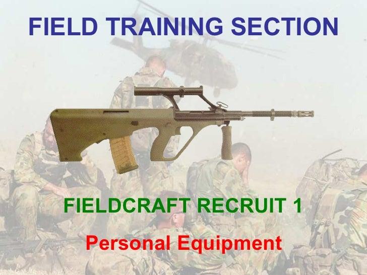 FIELD TRAINING SECTION FIELDCRAFT RECRUIT 1 Personal Equipment